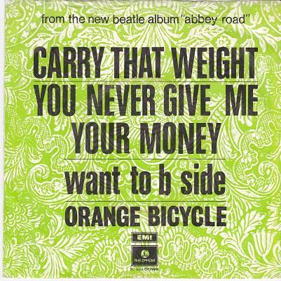 CARRY THAT WEIGHT/YOU NEVER GIVE ME YOUR MONEY / Want To B Side   Dutch pressing