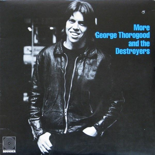 MORE GEORGE THOROGOOD AND THE DESTROYERS