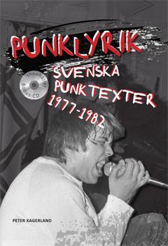 PUNKLYRIK – Svenska punktexter 1977 – 1982 - LYRICS IN SWEDISH PUNK - Book in swedish First edition with CD, Lim. Ed. 1000 copies. (BOOK)