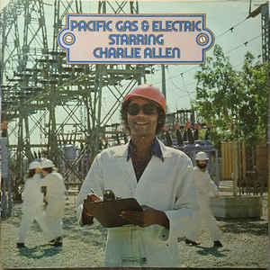 PACIFIC GAS & ELECTRIC STARRING CHARLIE ALLEN - PACIFIC GAS & ELECTRIC STARRING CHARLIE ALLEN U.S. (LP)
