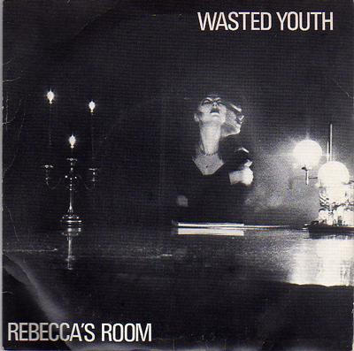 """WASTED YOUTH - REBECCA'S ROOM / Things Never Seem The Same (7"""")"""