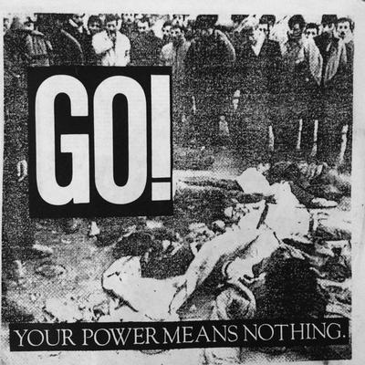 """GO! - YOUR POWER MEANS NOTHING. (7"""")"""