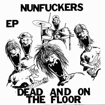 "NUNFUCKERS - DEAD AND ON THE FLOOR Rare Canadian Hardcore (7"")"
