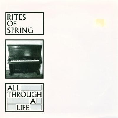 "RITES OF SPRING - ALL THROUGH A LIFE Original Pressing (7"")"