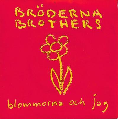 """BRÖDERNA BROTHERS - BLOMMORNA OCH JAG / JAG VILL VARA DIN MARGARETA (7"""")"""