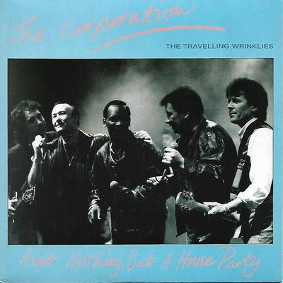 """CORPORATION, THE (THE TRAVELLING WRINKLIES) - AIN'T NOTHING BUT A HOUSE PARTY Featuring Brian Poole (7"""")"""