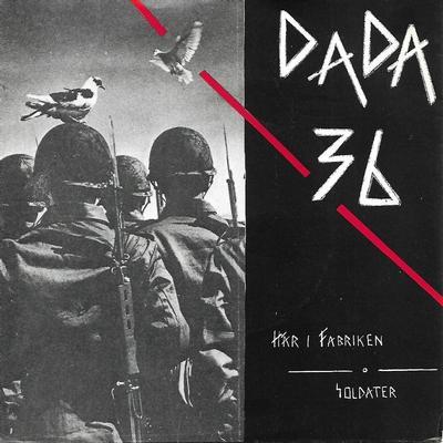 """DADA 36 - HÄR I FABRIKEN / SOLDATER (7"""")"""
