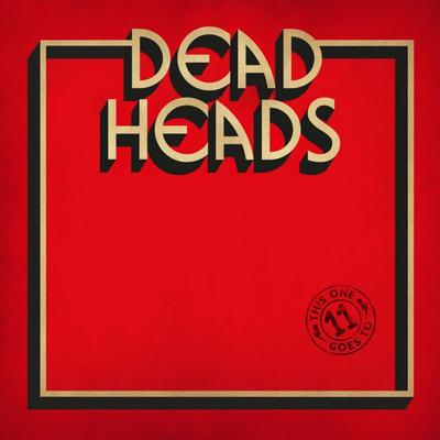 DEADHEADS - THIS ONE GOES TO 11 (LP)