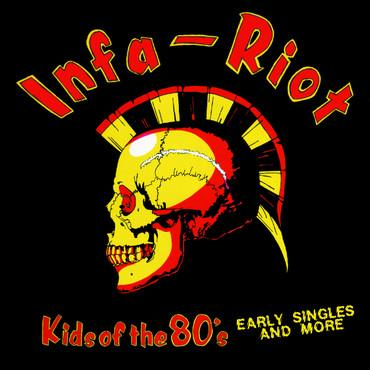 INFA-RIOT - KIDS OF THE 80´s- Early Singles and more (LP)