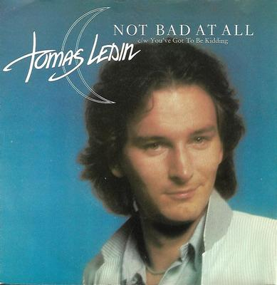 """LEDIN, TOMAS - NOT BAD AT ALL / YOU'VE GOT TO BE KIDDING Swedish ps, looking to the right (7"""")"""