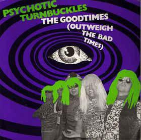 """PSYCHOTIC TURNBUCKLES - THE GOOD TIMES (OUTWEIGH THE BAD TIMES) (7"""")"""
