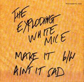 """EXPLODING WHITE MICE - MAKE IT / AIN'T IT SAD (7"""")"""