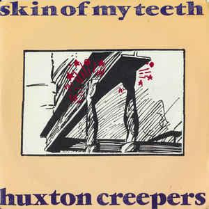 """HUXTON CREEPERS - SKIN OF MY TEETH / Come Another Day (7"""")"""