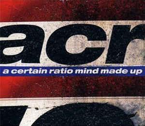 A CERTAIN RATIO - MIND MADE UP French edition, still sealed! (CD)