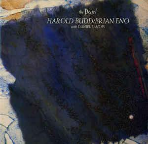 HAROLD BUDD / BRIAN ENO - THE PEARL U.S. pressing. With Daniel Lanois (LP)