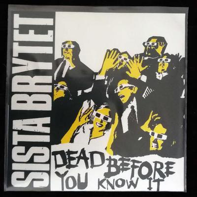 "SISTA BRYTET - DEAD BEFORE YOU KNOW IT (7"")"