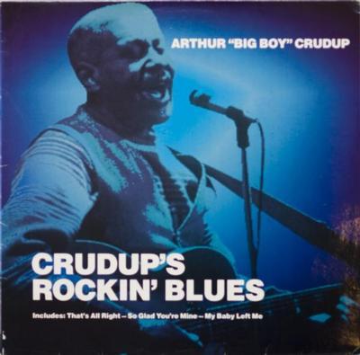 "CRUDUP, ARTHUR ""BIG BOY"" - CRUDUP'S ROCKIN' BLUES 1985 compilation, German pressing (LP)"