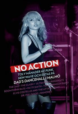 NO ACTION - 12 Months of Punk, New Wave .....at Dad´s Dancehall i Malmö (BOOK)