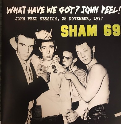 "SHAM 69 - WHAT HAVE WE GOT? JOHN PEEL! Lim Ed 300x (7"")"