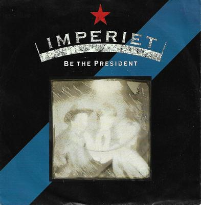 "IMPERIET - BE THE PRESIDENT / 21ST CENTURY SIGN Rare German ps (7"")"