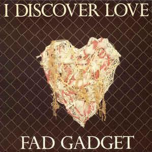 """FAD GADGET - I DISCOVER LOVE UK ps (7"""")"""