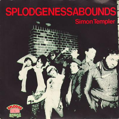 "SPLODGENESSABOUNDS - SIMON TEMPLAR great naugthy voice punk, 1980, incl. 2 punky b-sides (7"")"