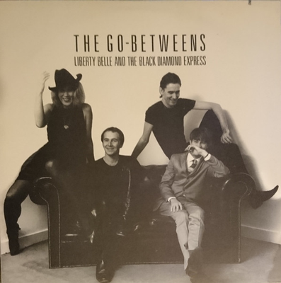 GO-BETWEENS, THE - LIBERTY BELLE & BLACK DIAMOND EXPRESS Canadian Original, co (LP)