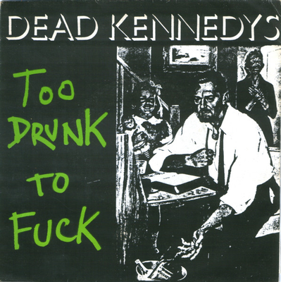"DEAD KENNEDYS - TOO DRUNK TO FUCK / The Prey Swedish Pressing (7"")"