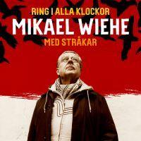 RING I ALLA KLOCKOR Mikael Wiehe med stråkar