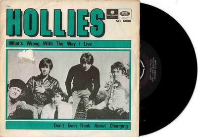 """HOLLIES, THE - WHAT''S WRONG WITH THE WAY I LIVE / Don''t Even Think About Changing (7"""")"""