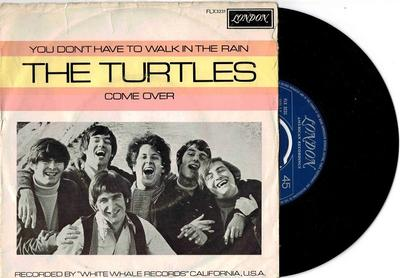 """TURTLES, THE - YOU DON''T HAVE TO WALK IN THE RAIN / Come Over (7"""")"""