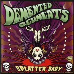 DEMENTED SCUMCATS - SPLATTER BABY (LP)